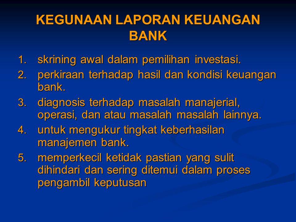 KEGUNAAN LAPORAN KEUANGAN BANK 1. skrining awal dalam pemilihan investasi. 2. perkiraan terhadap hasil dan kondisi keuangan bank. 3. diagnosis terhada