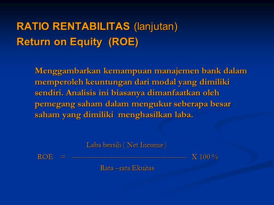 RATIO RENTABILITAS (lanjutan) Return on Equity (ROE) Menggambarkan kemampuan manajemen bank dalam memperoleh keuntungan dari modal yang dimiliki sendi