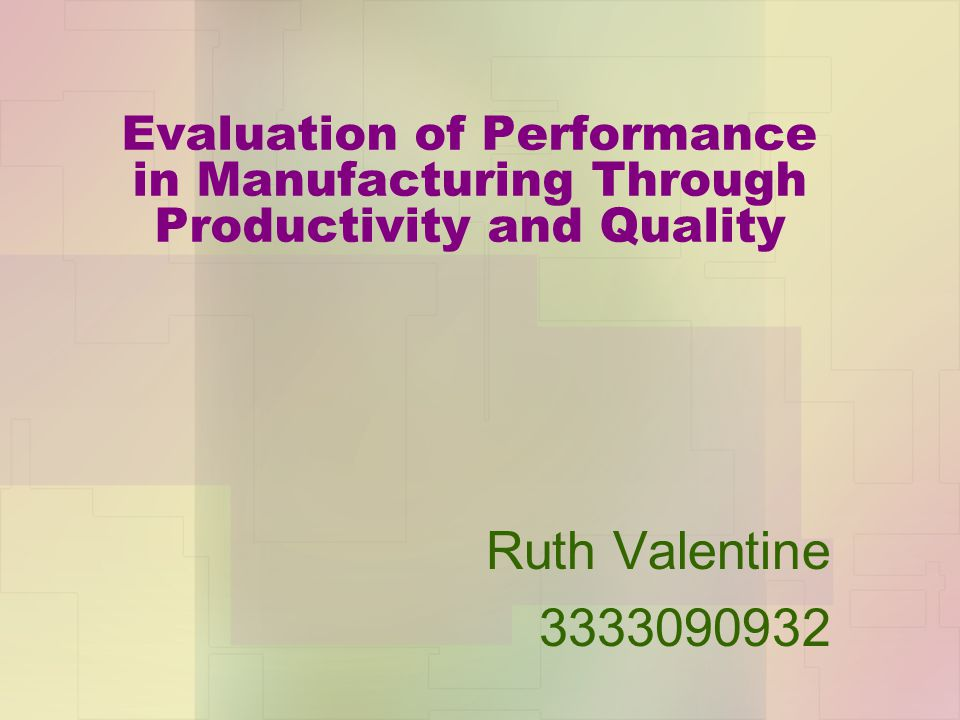 Evaluation of Performance in Manufacturing Through Productivity and Quality Ruth Valentine 3333090932
