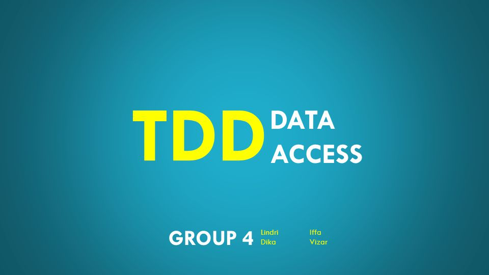 DATA ACCESS TDD GROUP 4 LindriIffa DikaVizar