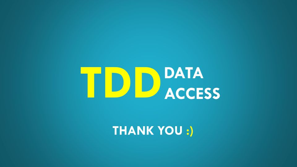 DATA ACCESS TDD THANK YOU :)