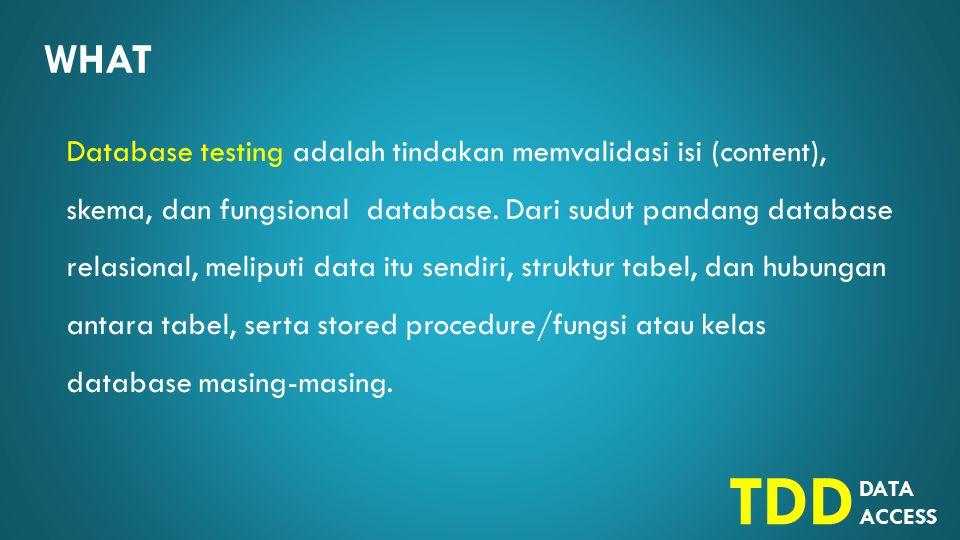 DATA ACCESS TDD WHY Mengapa perlu melakukan testing RDBMS.