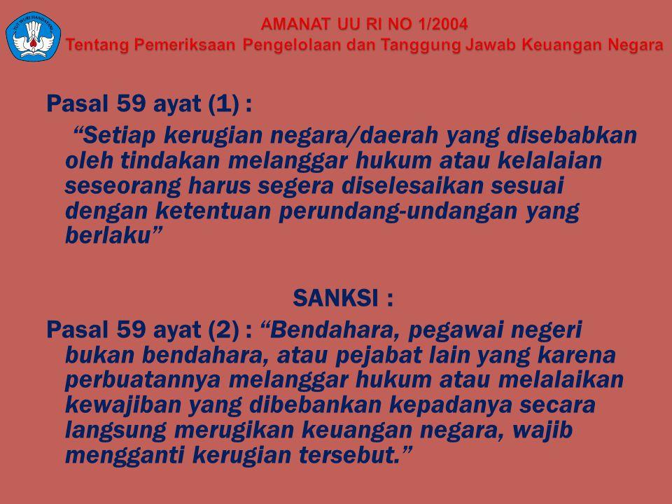 "Pasal 59 ayat (1) : ""Setiap kerugian negara/daerah yang disebabkan oleh tindakan melanggar hukum atau kelalaian seseorang harus segera diselesaikan se"