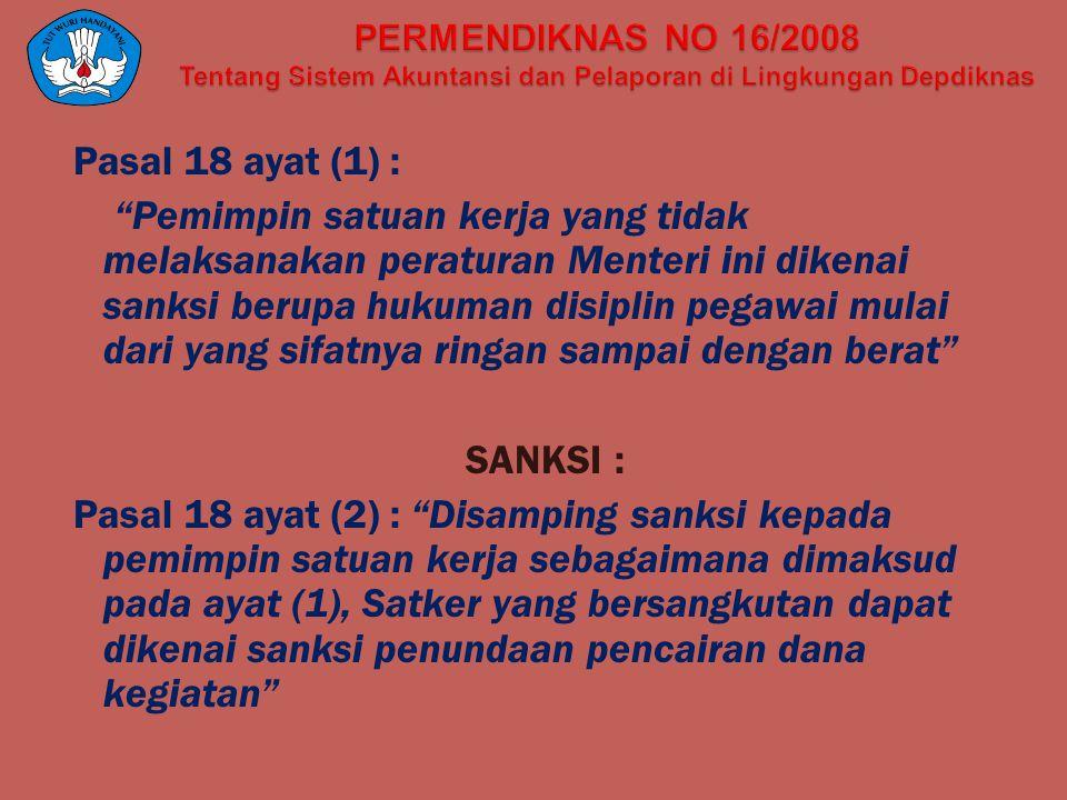"""Pasal 18 ayat (1) : """"Pemimpin satuan kerja yang tidak melaksanakan peraturan Menteri ini dikenai sanksi berupa hukuman disiplin pegawai mulai dari yan"""