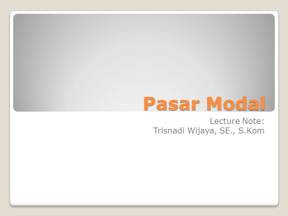 Pasar Modal Lecture Note: Trisnadi Wijaya, SE., S.Kom