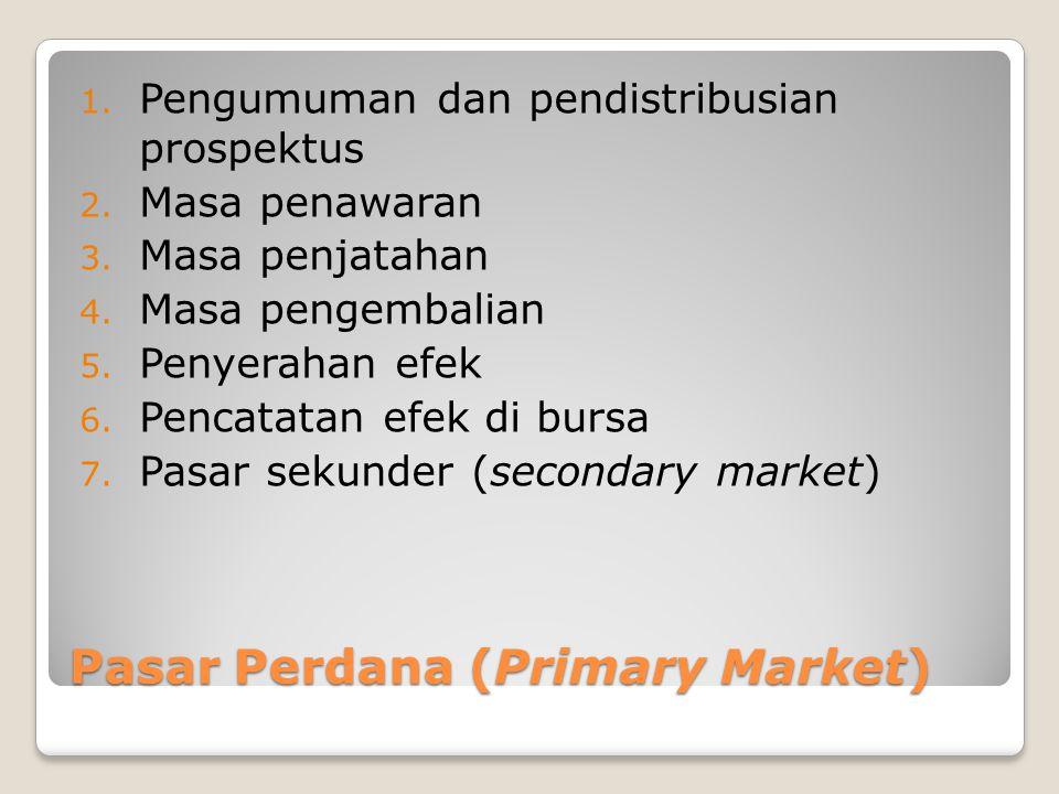 Pasar Perdana (Primary Market) 1. Pengumuman dan pendistribusian prospektus 2. Masa penawaran 3. Masa penjatahan 4. Masa pengembalian 5. Penyerahan ef