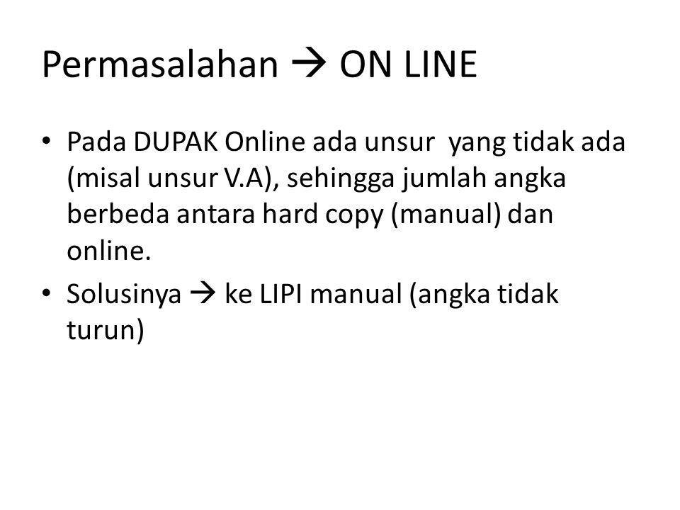 Permasalahan  ON LINE Pada DUPAK Online ada unsur yang tidak ada (misal unsur V.A), sehingga jumlah angka berbeda antara hard copy (manual) dan online.