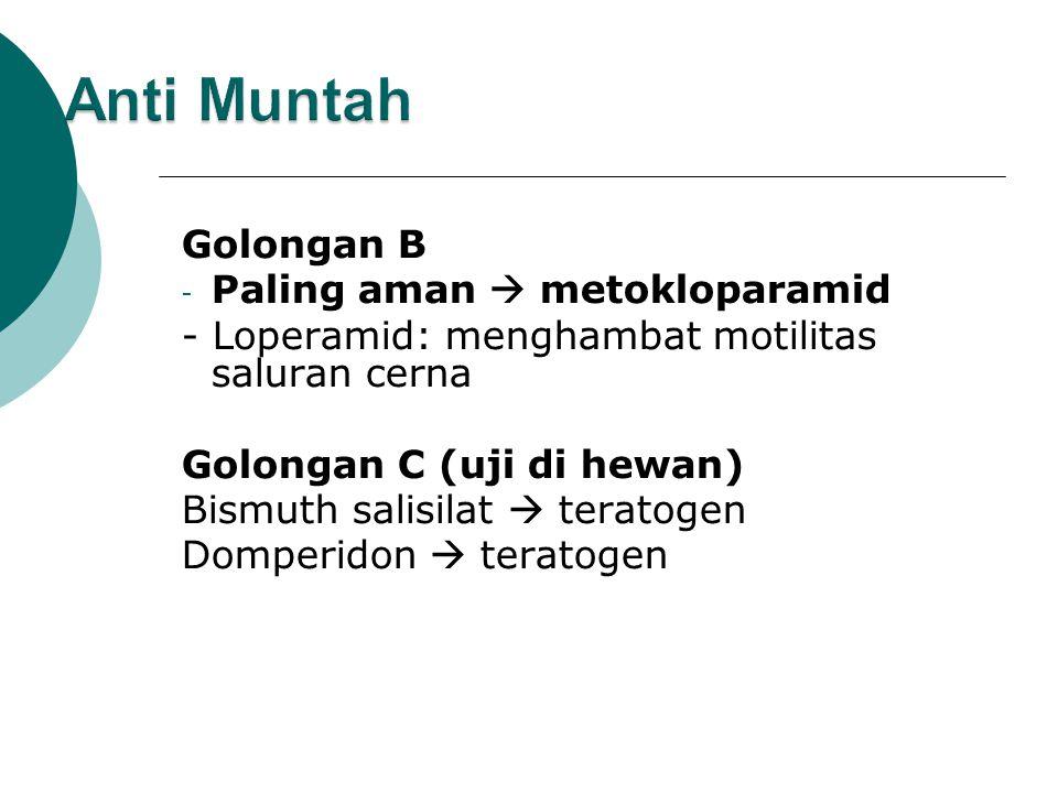 Golongan B - Paling aman  metokloparamid - Loperamid: menghambat motilitas saluran cerna Golongan C (uji di hewan) Bismuth salisilat  teratogen Domperidon  teratogen
