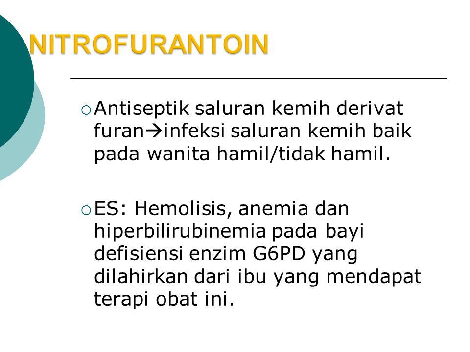  Antiseptik saluran kemih derivat furan  infeksi saluran kemih baik pada wanita hamil/tidak hamil.