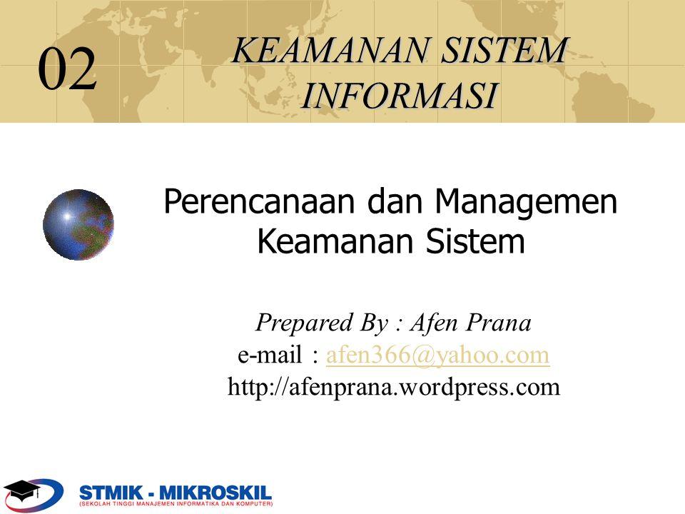 KEAMANAN SISTEM INFORMASI Prepared By : Afen Prana e-mail : afen366@yahoo.com http://afenprana.wordpress.com 02 Perencanaan dan Managemen Keamanan Sis