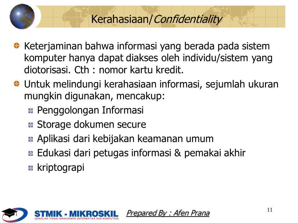 11 Kerahasiaan/Confidentiality Keterjaminan bahwa informasi yang berada pada sistem komputer hanya dapat diakses oleh individu/sistem yang diotorisasi