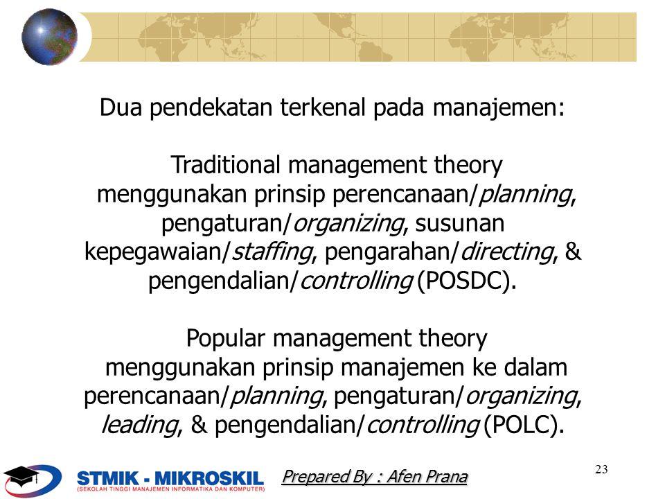 23 Dua pendekatan terkenal pada manajemen: Traditional management theory menggunakan prinsip perencanaan/planning, pengaturan/organizing, susunan kepe
