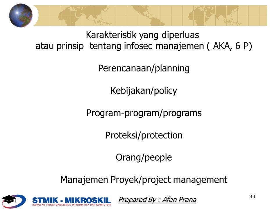 34 Karakteristik yang diperluas atau prinsip tentang infosec manajemen ( AKA, 6 P) Perencanaan/planning Kebijakan/policy Program-program/programs Prot