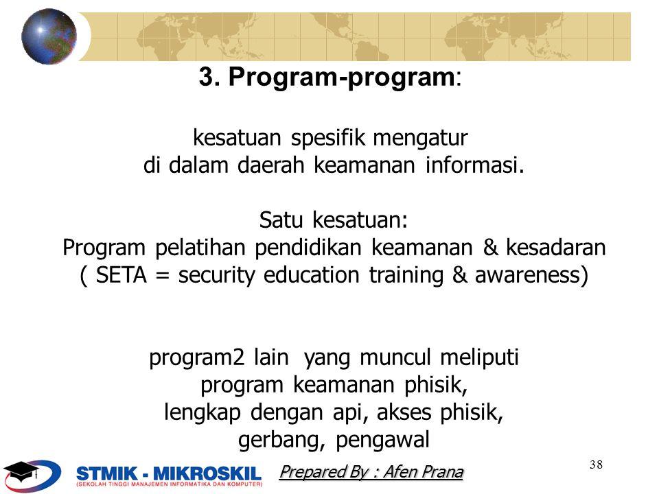 38 3. Program-program: kesatuan spesifik mengatur di dalam daerah keamanan informasi. Satu kesatuan: Program pelatihan pendidikan keamanan & kesadaran