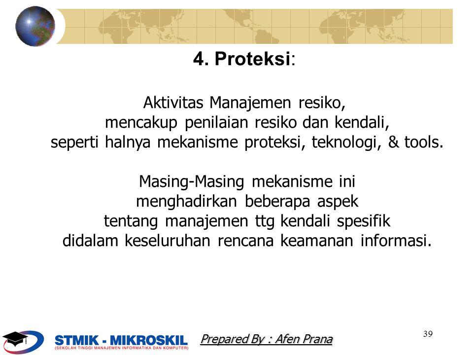 39 4. Proteksi: Aktivitas Manajemen resiko, mencakup penilaian resiko dan kendali, seperti halnya mekanisme proteksi, teknologi, & tools. Masing-Masin