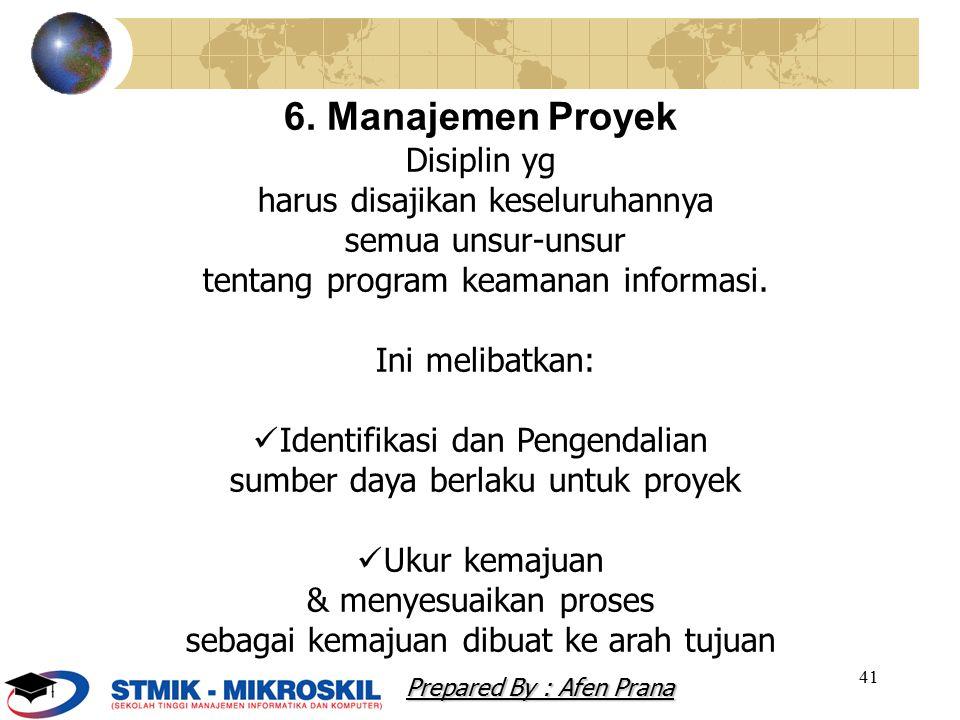 41 6. Manajemen Proyek Disiplin yg harus disajikan keseluruhannya semua unsur-unsur tentang program keamanan informasi. Ini melibatkan: Identifikasi d