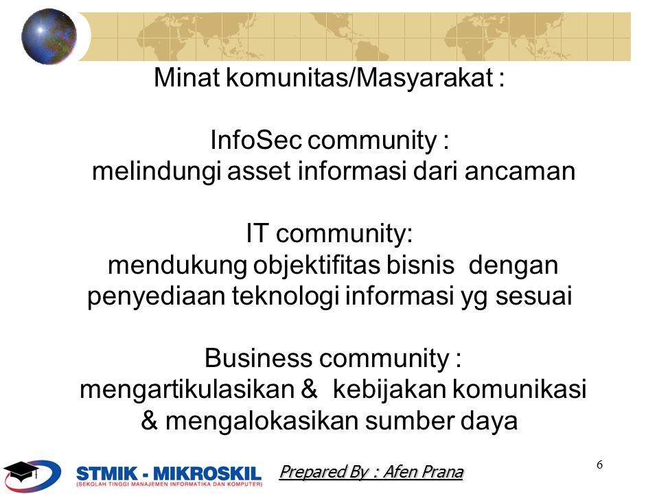 6 Minat komunitas/Masyarakat : InfoSec community : melindungi asset informasi dari ancaman IT community: mendukung objektifitas bisnis dengan penyedia