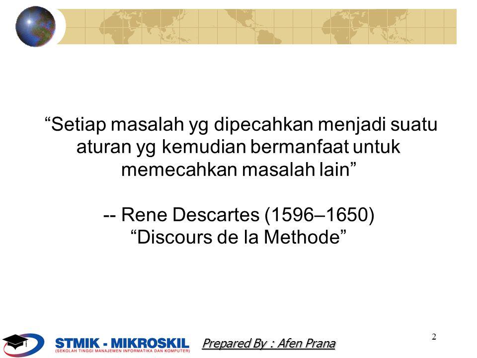 2 Setiap masalah yg dipecahkan menjadi suatu aturan yg kemudian bermanfaat untuk memecahkan masalah lain -- Rene Descartes (1596–1650) Discours de la Methode Prepared By : Afen Prana