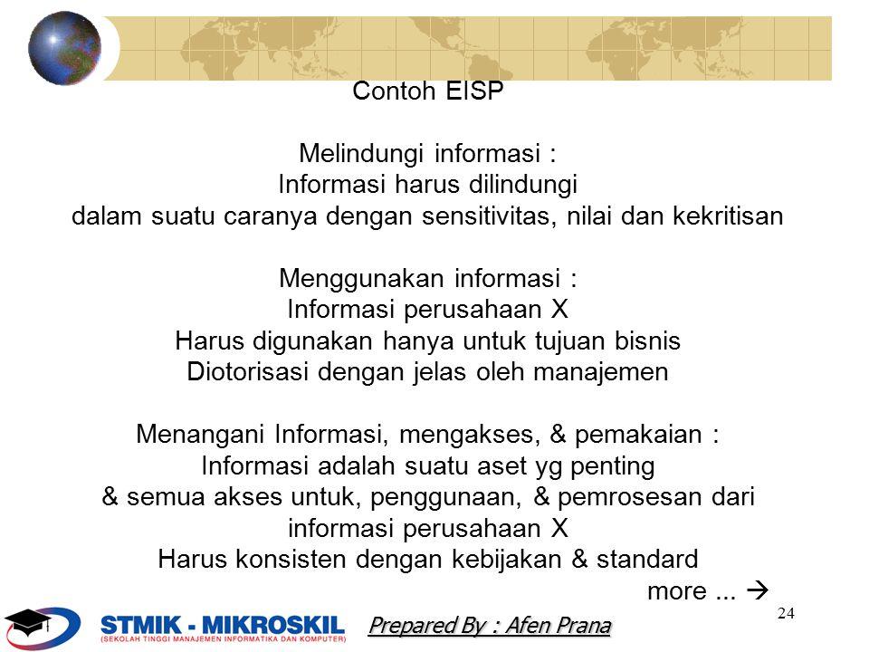 24 Contoh EISP Melindungi informasi : Informasi harus dilindungi dalam suatu caranya dengan sensitivitas, nilai dan kekritisan Menggunakan informasi :
