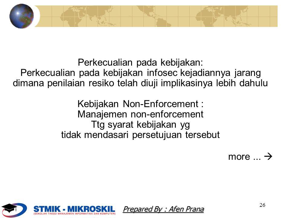 26 Perkecualian pada kebijakan: Perkecualian pada kebijakan infosec kejadiannya jarang dimana penilaian resiko telah diuji implikasinya lebih dahulu K