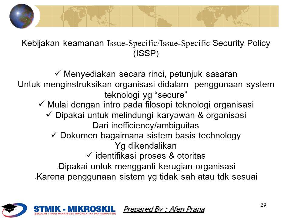 29 Kebijakan keamanan Issue-Specific/Issue-Specific Security Policy (ISSP) Menyediakan secara rinci, petunjuk sasaran Untuk menginstruksikan organisas