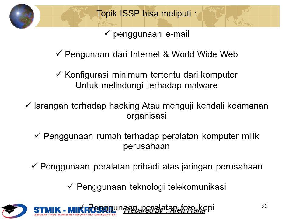 31 Topik ISSP bisa meliputi : penggunaan e-mail Pengunaan dari Internet & World Wide Web Konfigurasi minimum tertentu dari komputer Untuk melindungi t