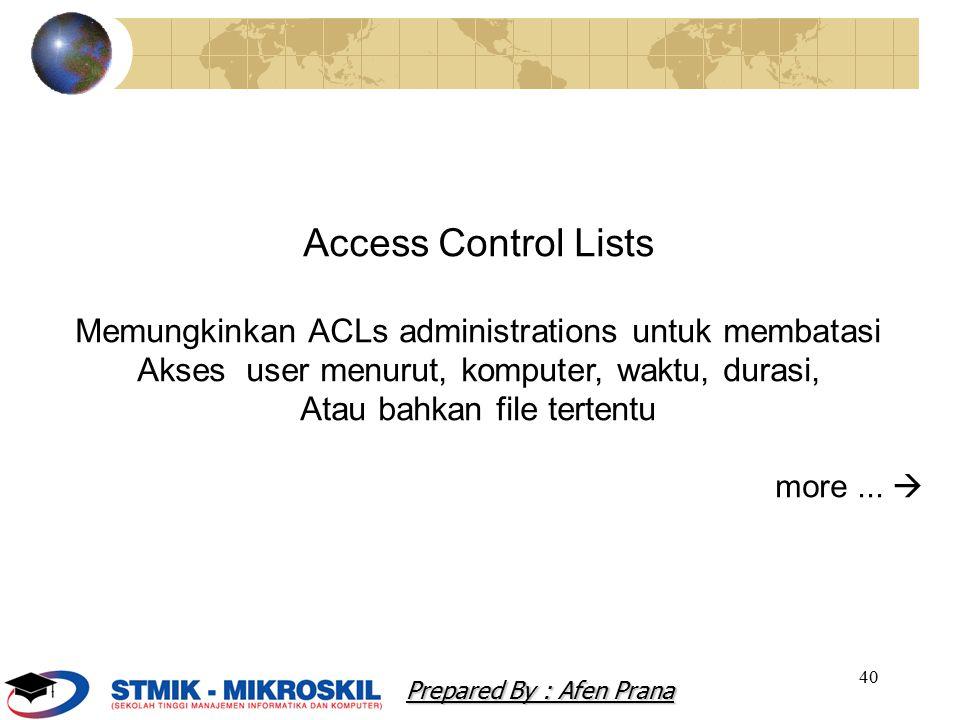 40 Access Control Lists Memungkinkan ACLs administrations untuk membatasi Akses user menurut, komputer, waktu, durasi, Atau bahkan file tertentu more...