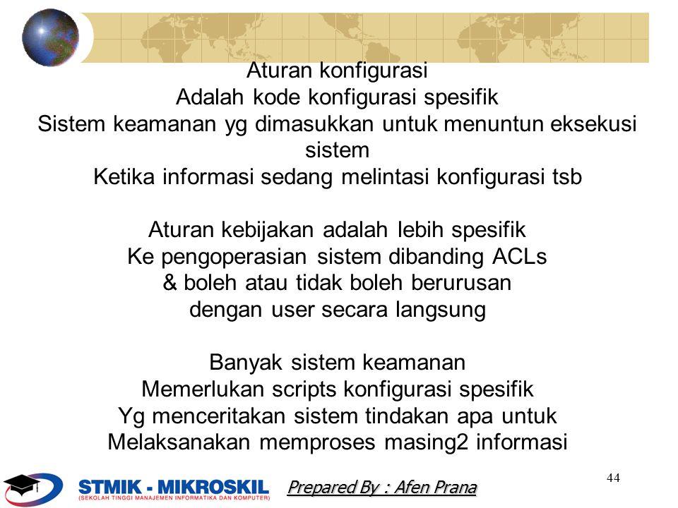 44 Aturan konfigurasi Adalah kode konfigurasi spesifik Sistem keamanan yg dimasukkan untuk menuntun eksekusi sistem Ketika informasi sedang melintasi
