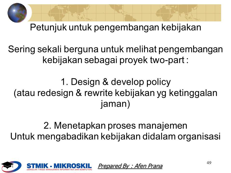 49 Petunjuk untuk pengembangan kebijakan Sering sekali berguna untuk melihat pengembangan kebijakan sebagai proyek two-part : 1. Design & develop poli