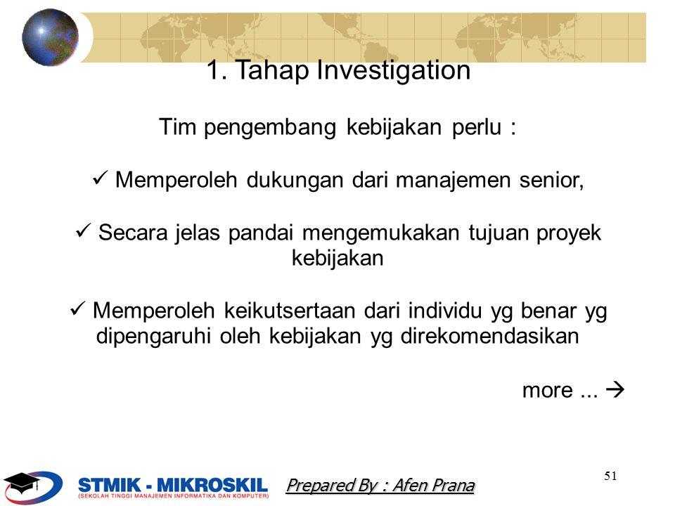 51 1. Tahap Investigation Tim pengembang kebijakan perlu : Memperoleh dukungan dari manajemen senior, Secara jelas pandai mengemukakan tujuan proyek k
