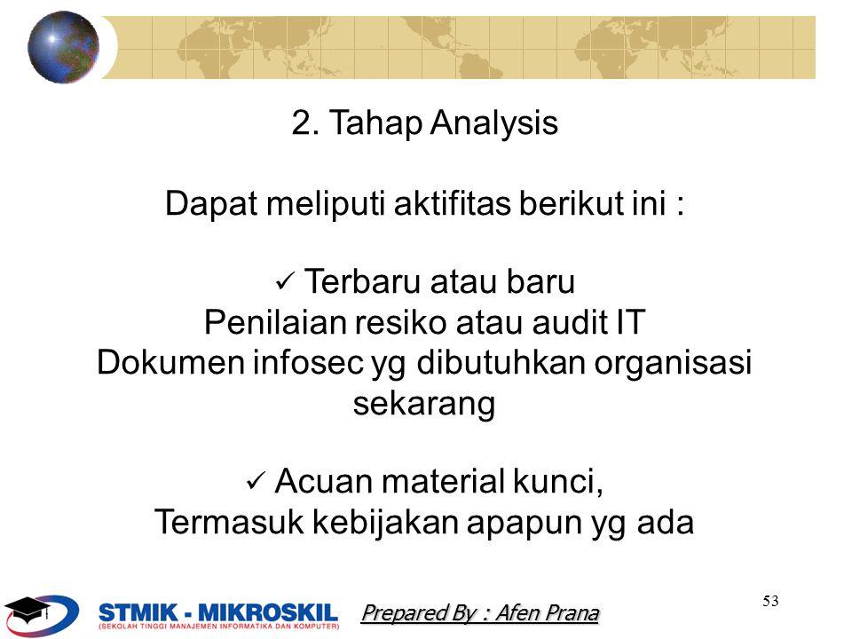 53 2. Tahap Analysis Dapat meliputi aktifitas berikut ini : Terbaru atau baru Penilaian resiko atau audit IT Dokumen infosec yg dibutuhkan organisasi