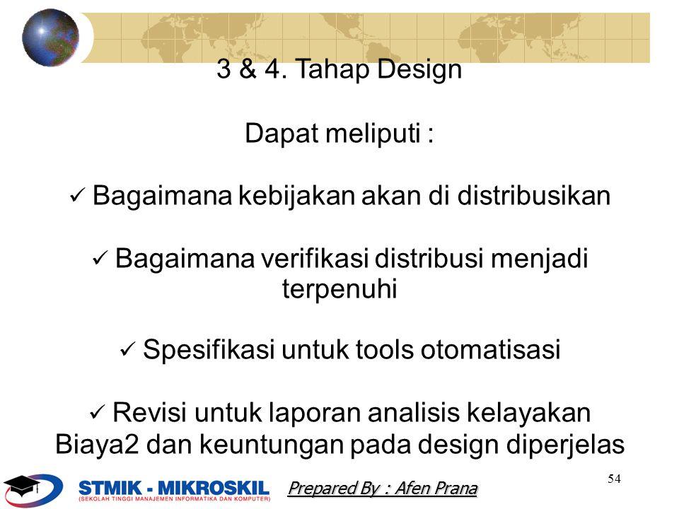 54 3 & 4. Tahap Design Dapat meliputi : Bagaimana kebijakan akan di distribusikan Bagaimana verifikasi distribusi menjadi terpenuhi Spesifikasi untuk