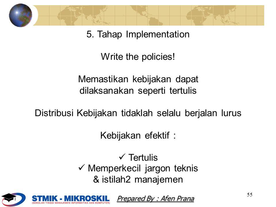 55 5. Tahap Implementation Write the policies! Memastikan kebijakan dapat dilaksanakan seperti tertulis Distribusi Kebijakan tidaklah selalu berjalan