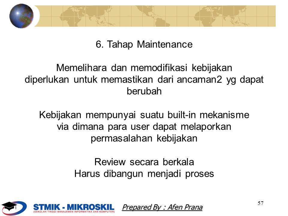57 6. Tahap Maintenance Memelihara dan memodifikasi kebijakan diperlukan untuk memastikan dari ancaman2 yg dapat berubah Kebijakan mempunyai suatu bui