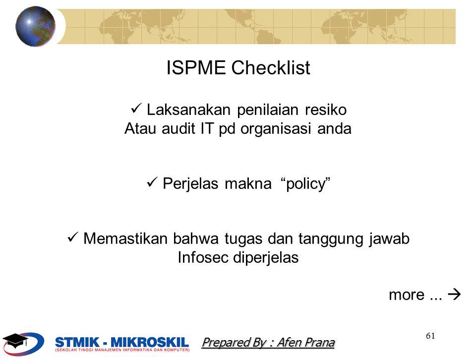 61 ISPME Checklist Laksanakan penilaian resiko Atau audit IT pd organisasi anda Perjelas makna policy Memastikan bahwa tugas dan tanggung jawab Infosec diperjelas more...