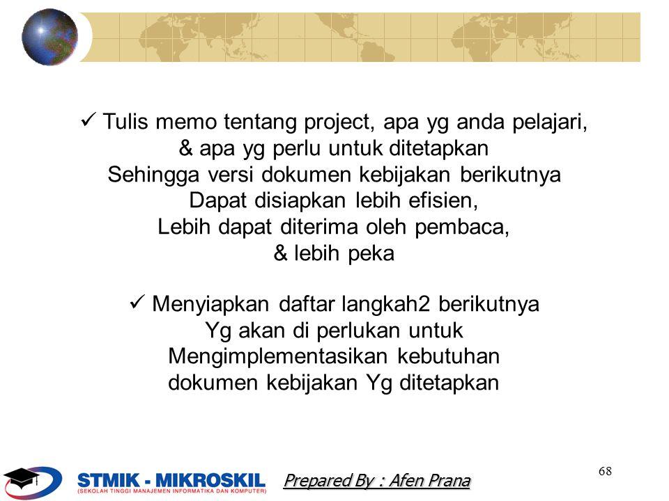 68 Tulis memo tentang project, apa yg anda pelajari, & apa yg perlu untuk ditetapkan Sehingga versi dokumen kebijakan berikutnya Dapat disiapkan lebih