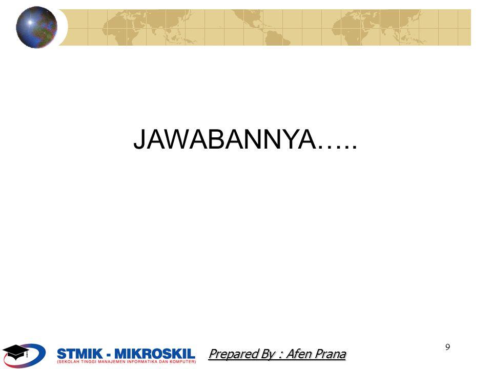 9 JAWABANNYA….. Prepared By : Afen Prana