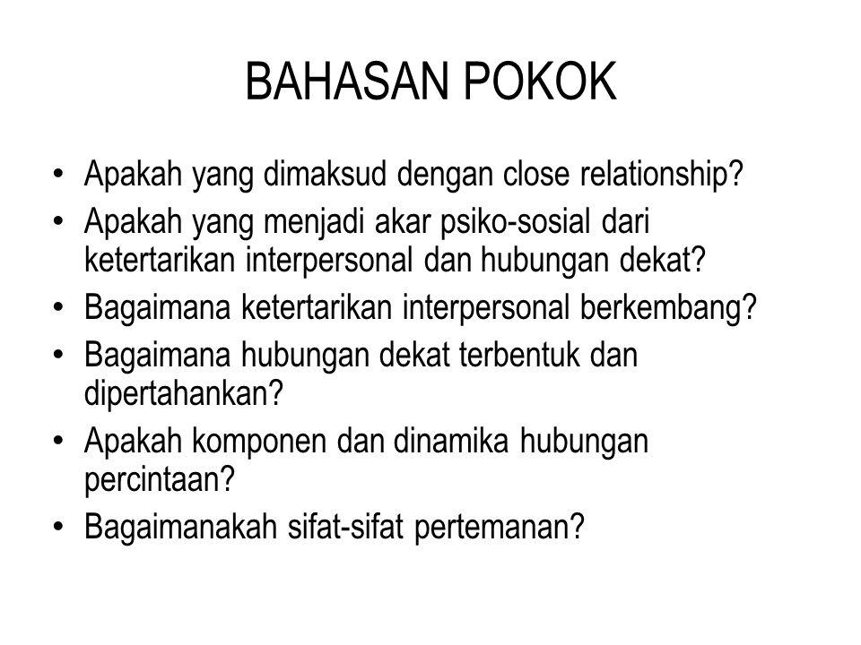 BAHASAN POKOK Apakah yang dimaksud dengan close relationship? Apakah yang menjadi akar psiko-sosial dari ketertarikan interpersonal dan hubungan dekat