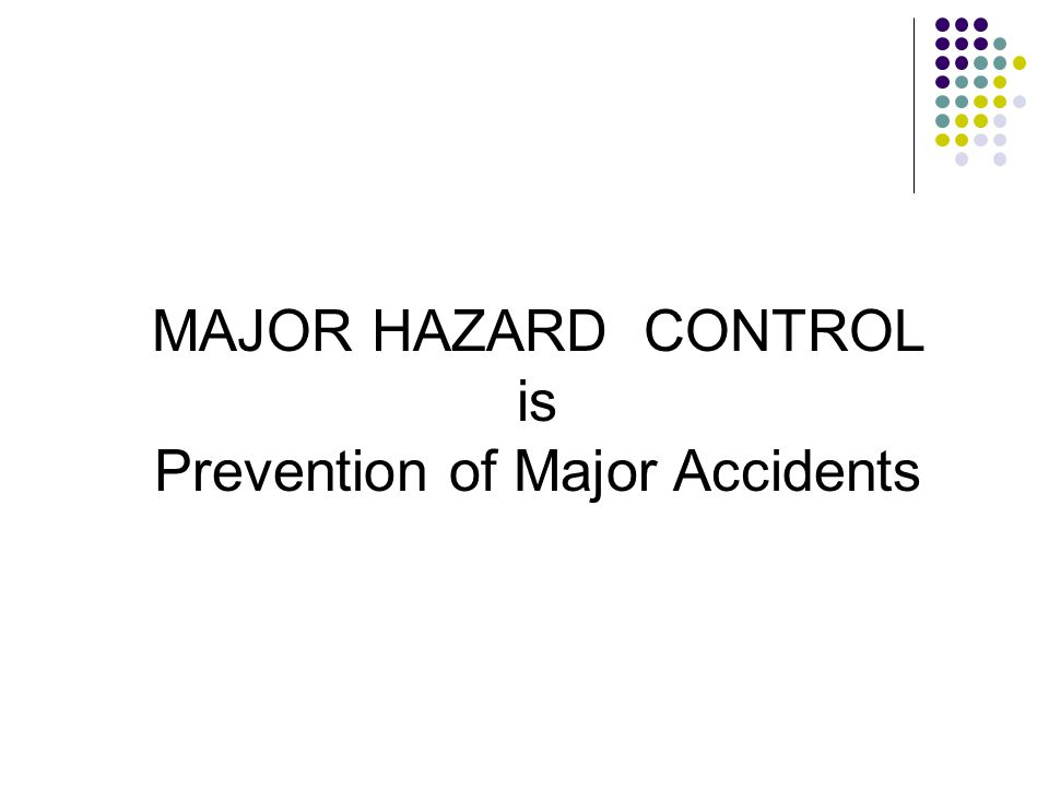 MAJOR HAZARD CONTROL is Prevention of Major Accidents