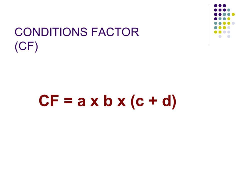 CONDITIONS FACTOR (CF) CF = a x b x (c + d)
