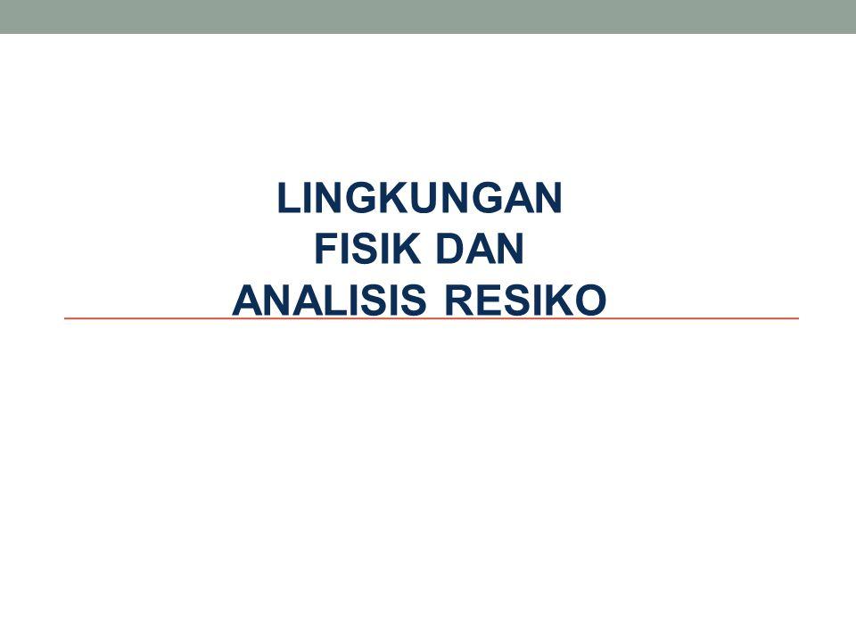 OVERVIEW LINGKUNGAN FISIK Definisi Faktor yang mempengaruhi lingkungan fisik ANALISIS RESIKO Hazard / Bahaya Pengertian Risiko Manajemen Risiko Identifikasi Risiko Analisis Risiko