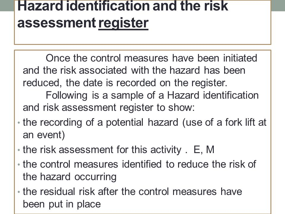 Hazard identification and the risk assessment register Once the control measures have been initiated and the risk associated with the hazard has been