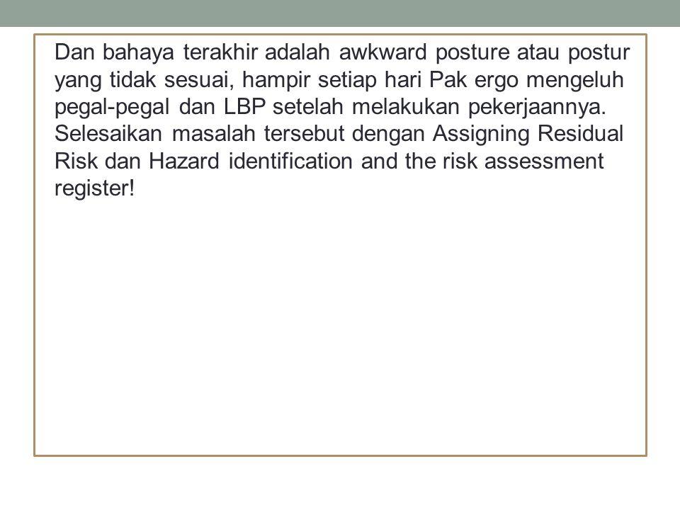Penyelesaian Hazard 1 : Jalan berlubang Likelihood = dalam sebulan, atau 30 hari kerja Pak Ergo jatuh sebanyak 3 kali.