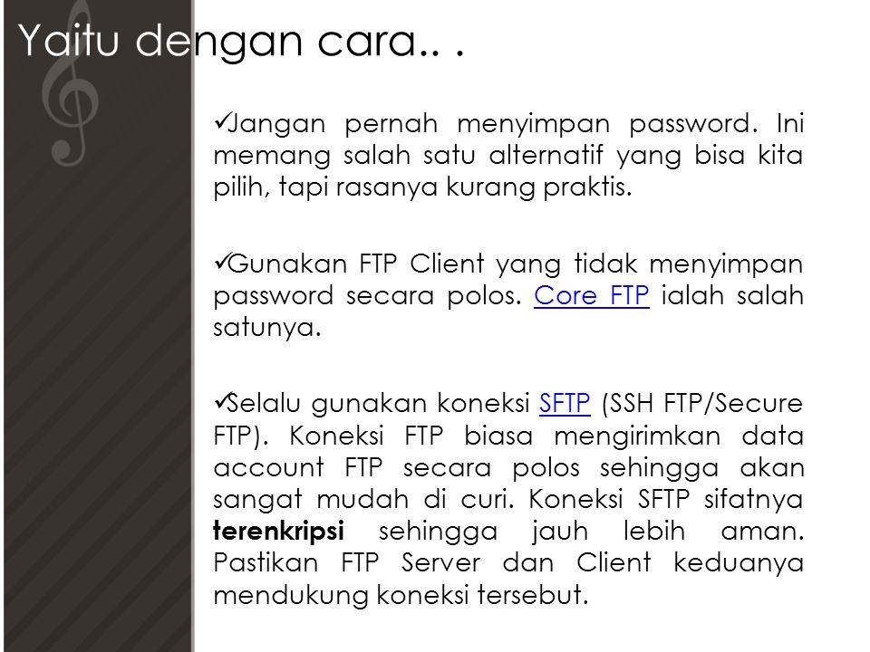 Yaitu dengan cara... Jangan pernah menyimpan password.