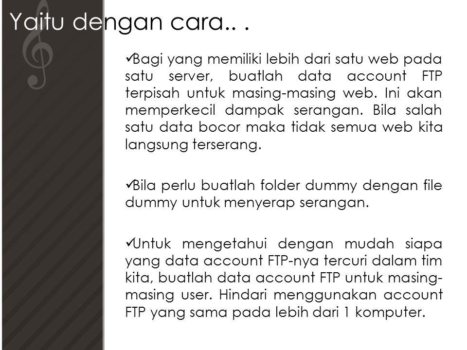 Bagi yang memiliki lebih dari satu web pada satu server, buatlah data account FTP terpisah untuk masing-masing web.