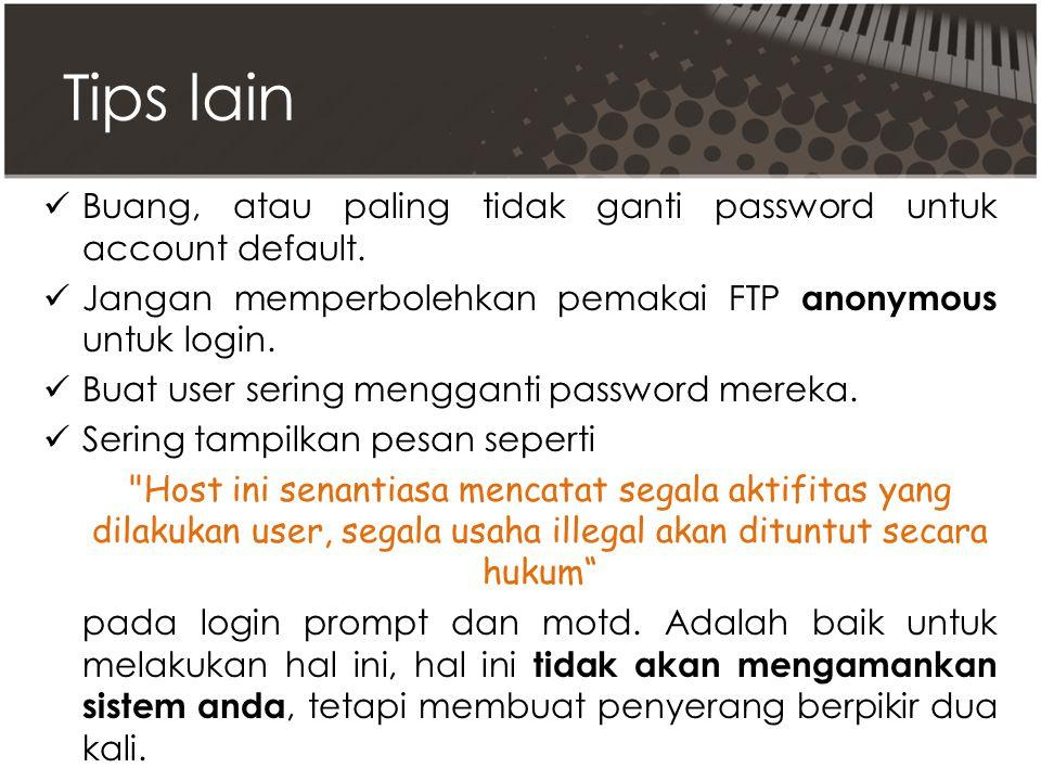 Tips lain Buang, atau paling tidak ganti password untuk account default.
