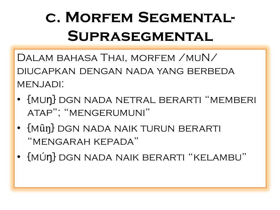 """c. Morfem Segmental- Suprasegmental Dalam bahasa Thai, morfem /muN/ diucapkan dengan nada yang berbeda menjadi: {mu ŋ } dgn nada netral berarti """"membe"""