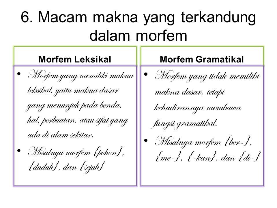 6. Macam makna yang terkandung dalam morfem Morfem Leksikal Morfem yang memiliki makna leksikal, yaitu makna dasar yang menunjuk pada benda, hal, perb