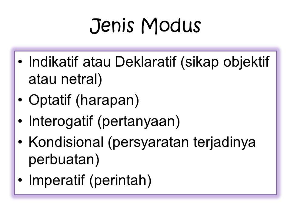 Jenis Modus Indikatif atau Deklaratif (sikap objektif atau netral) Optatif (harapan) Interogatif (pertanyaan) Kondisional (persyaratan terjadinya perbuatan) Imperatif (perintah)