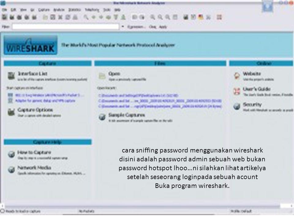 cara sniffing password menggunakan wireshark disini adalah password admin sebuah web bukan password hotspot lhoo… ni silahkan lihat artikelya setelah